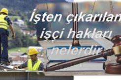 Kanuna Göre İşten Çıkarılan İşçinin Hakları Nelerdir?